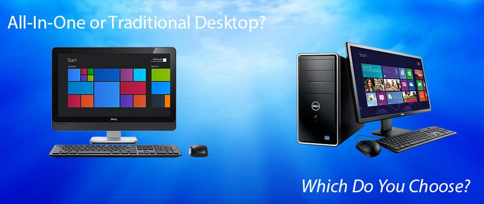 All-In-One or Traditional Desktop?