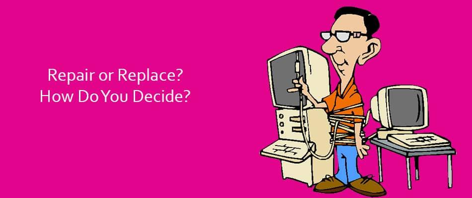 Repair or Replace? How Do You Decide?