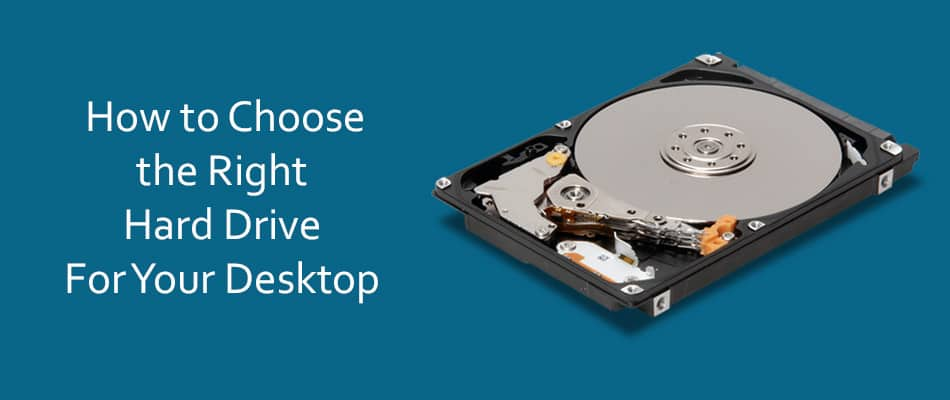 How to Choose the Right Hard Drive for Your Desktop