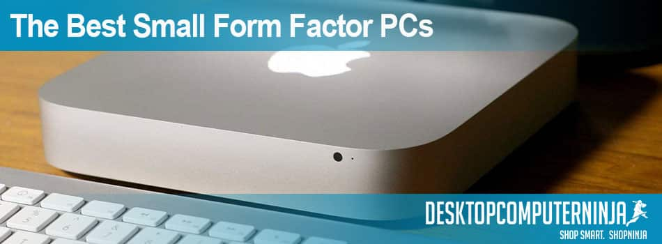 The best small form factor PCs