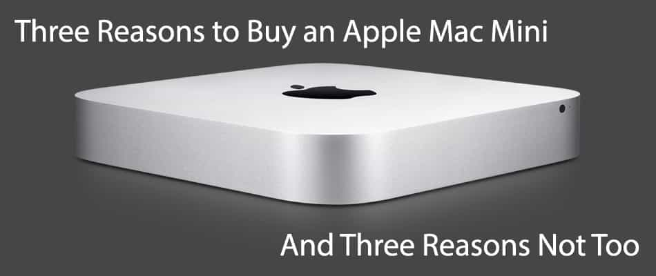 Three Reasons to Buy an Apple Mac Mini