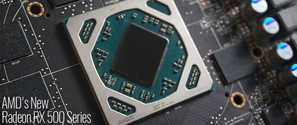 AMD's New Radeon RX 500 Series