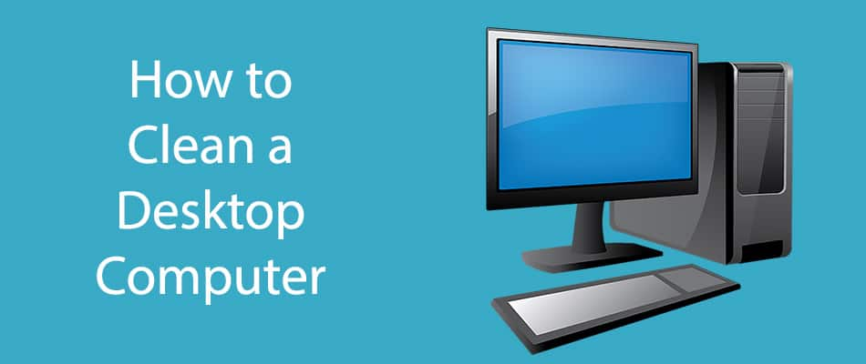 How to Clean a Desktop Computer