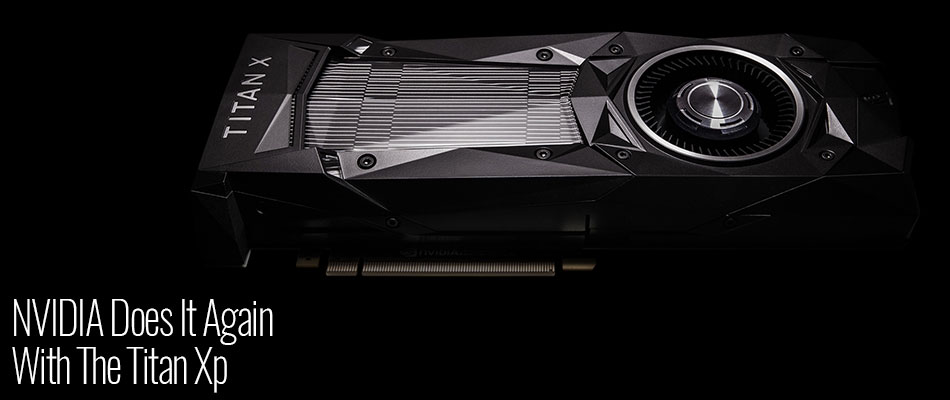 NVIDIA Does It Again With The Titan Xp